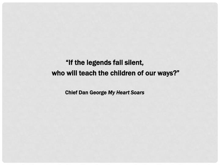 """If the legends fall silent,"