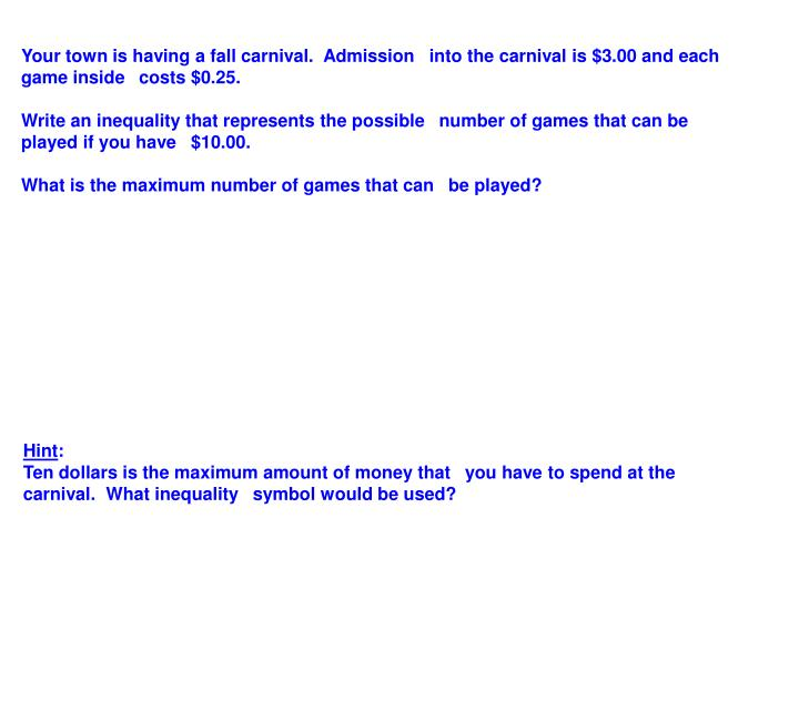 Your town is having a fall carnival.  Admission into the carnival is $3.00 and each game inside costs $0.25.