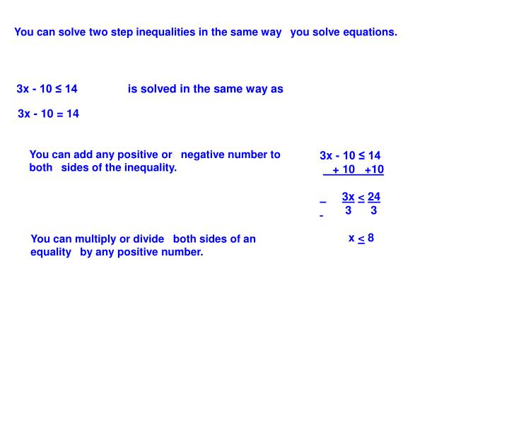 You can solve two step inequalities in the same way you solve equations.