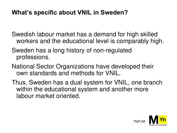 What's specific about VNIL in Sweden?