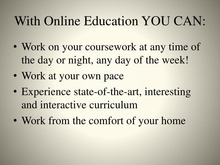 With online education you can