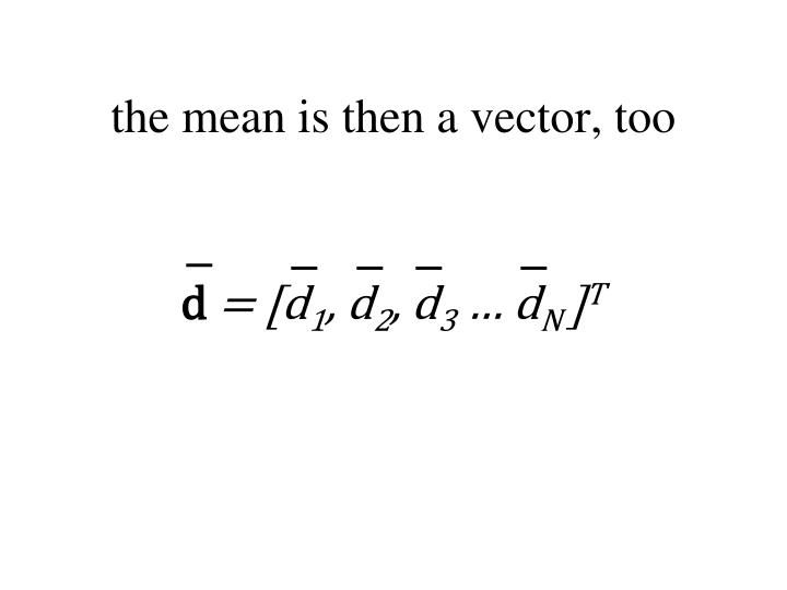 the mean is then a vector, too