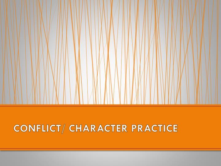 CONFLICT/ CHARACTER PRACTICE