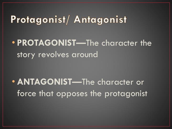 Protagonist/ Antagonist