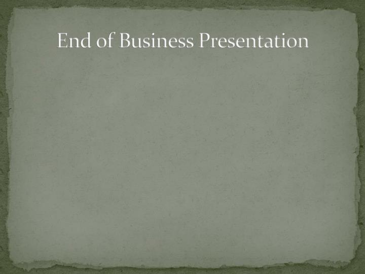 End of Business Presentation