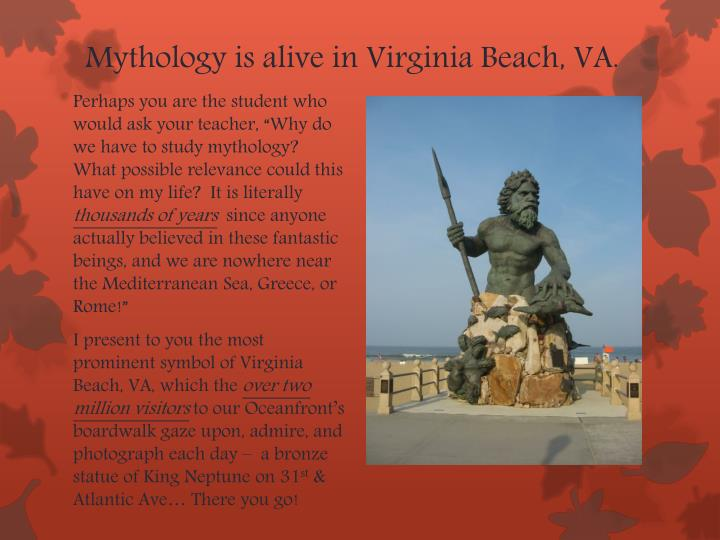 Mythology is alive in Virginia Beach, VA.