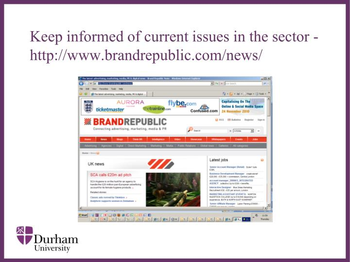 Keep informed of current issues in the sector - http://www.brandrepublic.com/news/