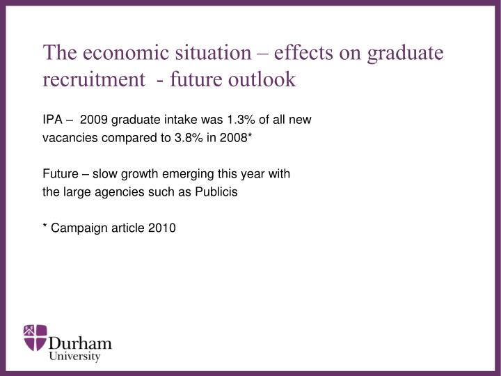 The economic situation – effects on graduate recruitment  - future outlook
