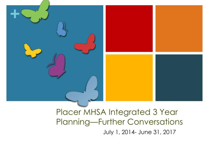 Placer mhsa integrated 3 year planning further conversations