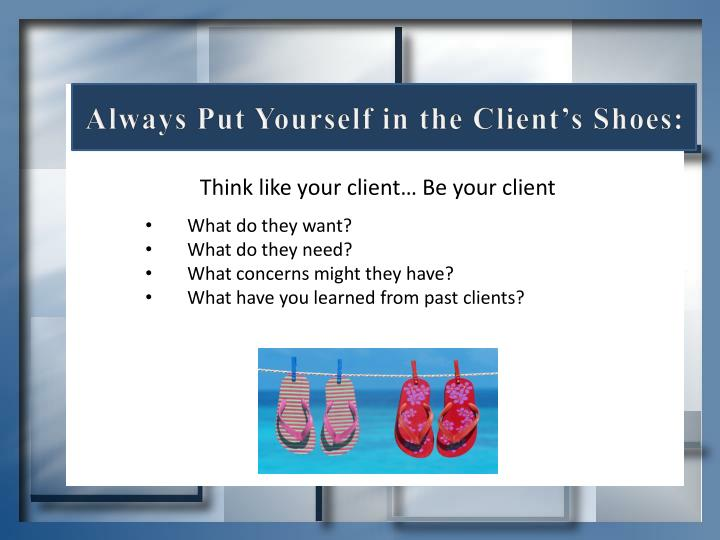 Always Put Yourself in the Client's Shoes: