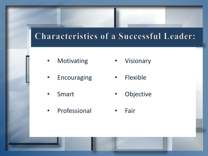 Characteristics of a Successful Leader: