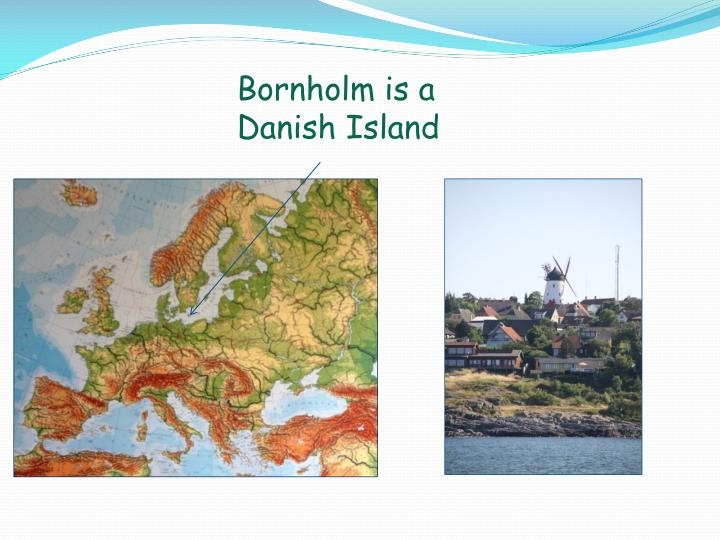 Bornholm is a Danish Island