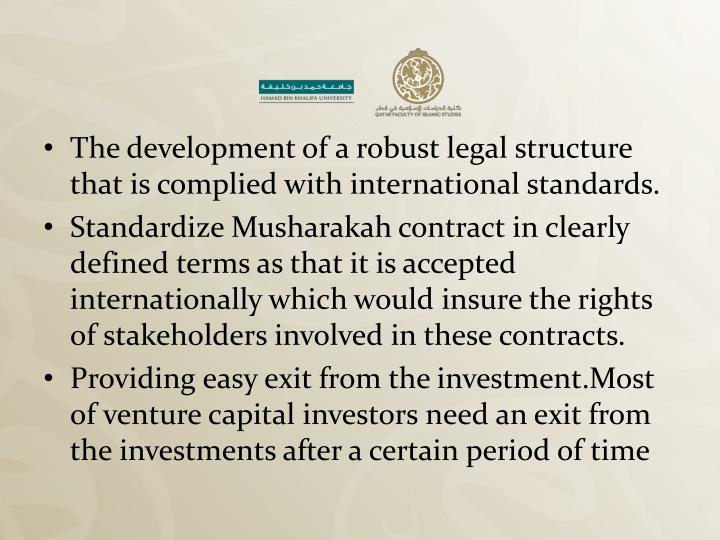 The development of a robust legal structure that is complied with international standards.