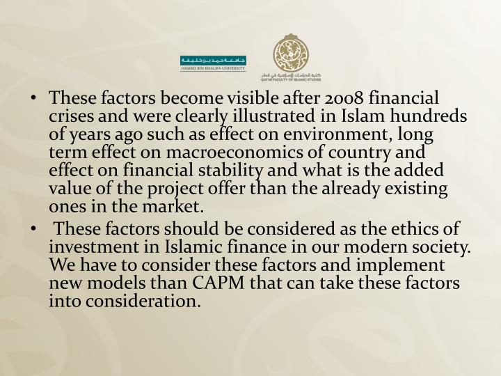 These factors become visible after 2008 financial crises and were clearly illustrated in Islam hundreds of years ago such as effect on environment, long term effect on macroeconomics of country and effect on financial stability and what is the added value of the project offer than the already existing ones in the