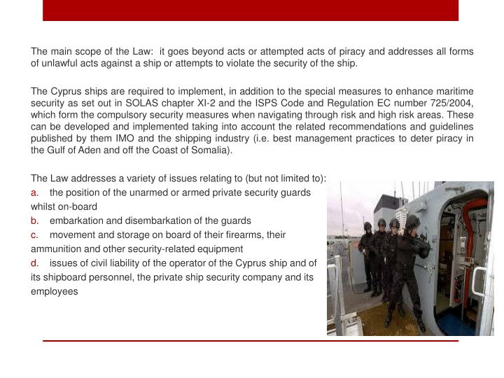 The main scope of the Law:  it goes beyond acts or attempted acts of piracy and addresses all forms ...