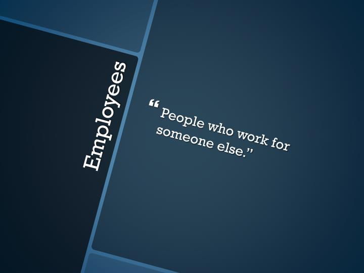 People who work for someone else.""
