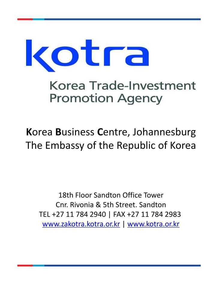 K orea b usiness c entre johannesburg the embassy of the republic of korea 18th floor sandton office tower cnr rivonia 5th street sandton