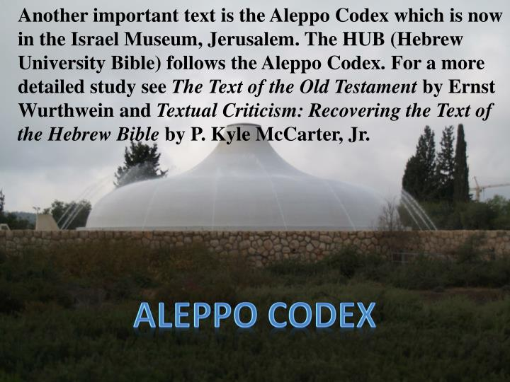 Another important text is the Aleppo Codex which is now in