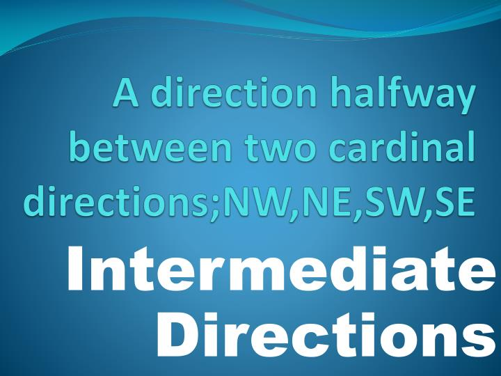 A direction halfway between two cardinal