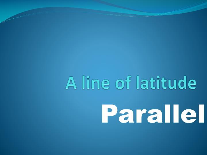 A line of latitude