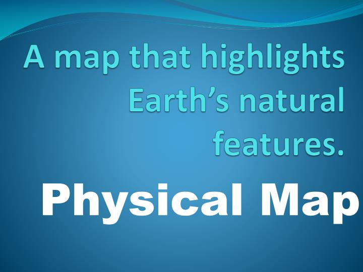 A map that highlights Earth's natural features.