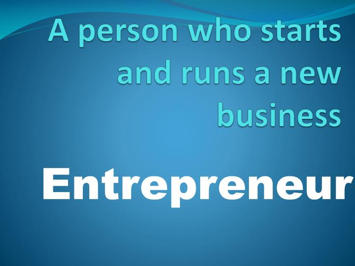 A person who starts and runs a new business