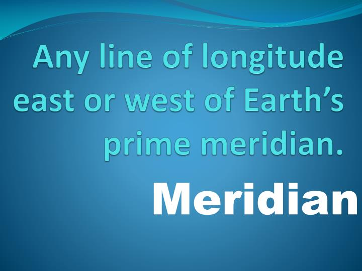 Any line of longitude east or west of Earth's prime meridian.