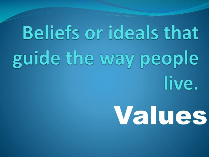 Beliefs or ideals that guide the way people live.