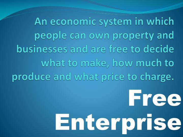 An economic system in which people can own property and businesses and are free to decide what to make, how much to produce and what price to charge.