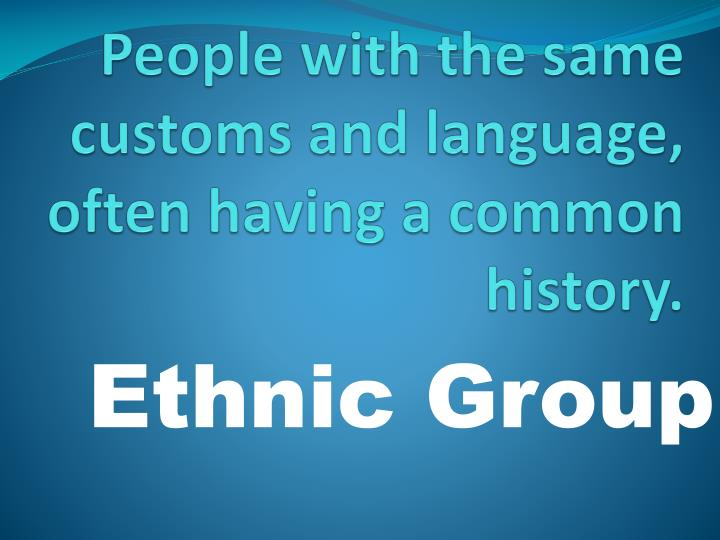 People with the same customs and language, often having a common history.