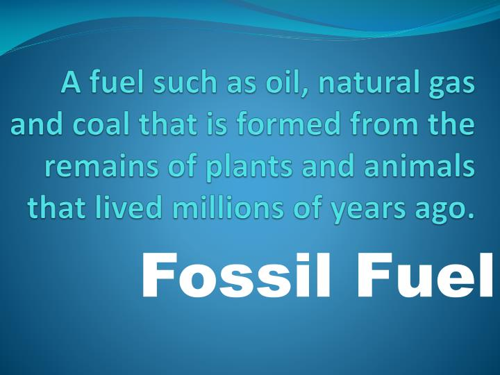 A fuel such as oil, natural gas and coal that is formed from the remains of plants and animals that lived millions of years ago.