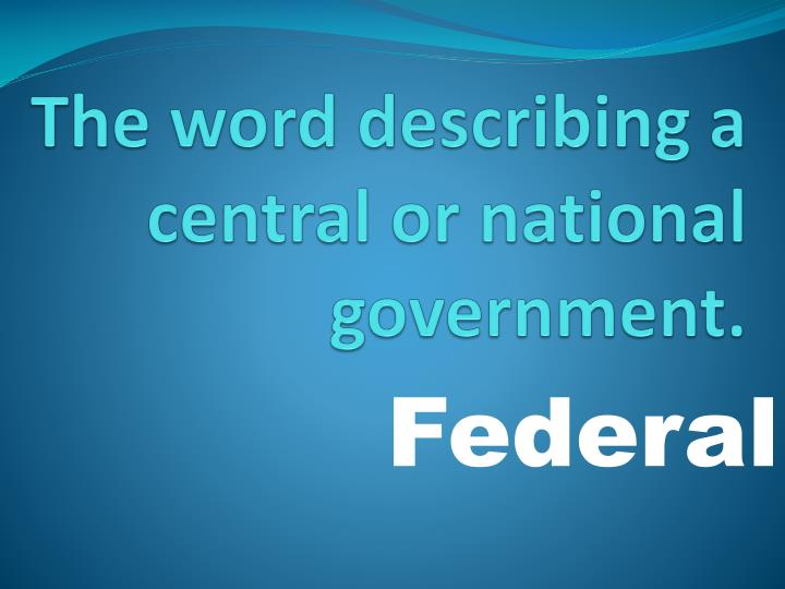 The word describing a central or national government.