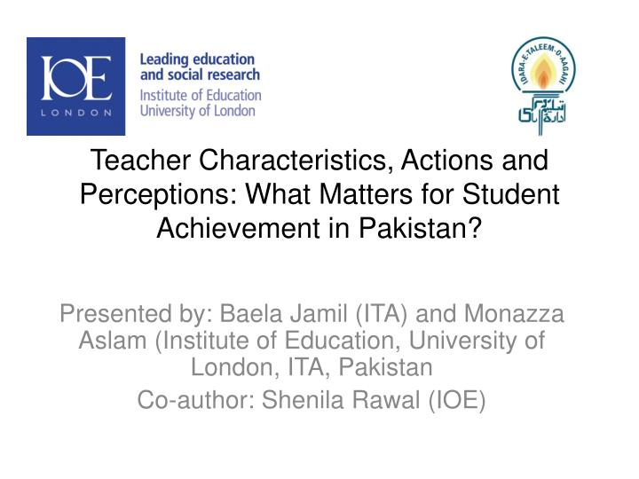 Teacher characteristics actions and perceptions what matters for student achievement in pakistan