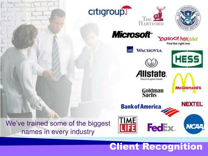 We've trained some of the biggest names in every industry