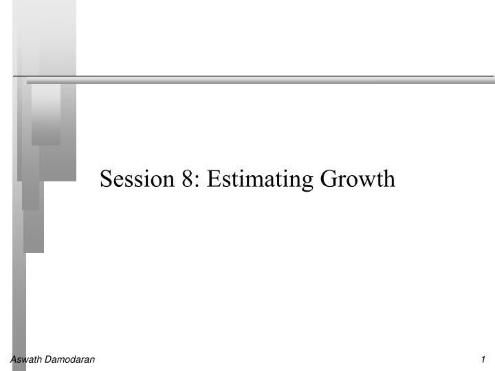 Session 8: Estimating Growth