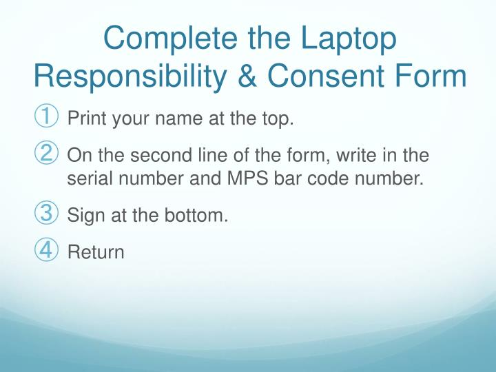 Complete the Laptop Responsibility & Consent Form