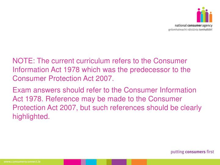 NOTE: The current curriculum refers to the Consumer Information Act 1978 which was the predecessor t...