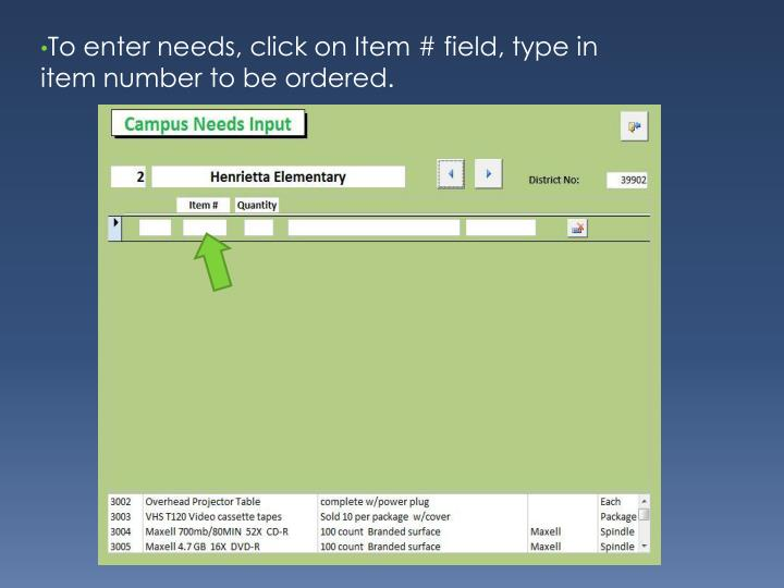 To enter needs, click on Item # field, type in item number to be ordered.