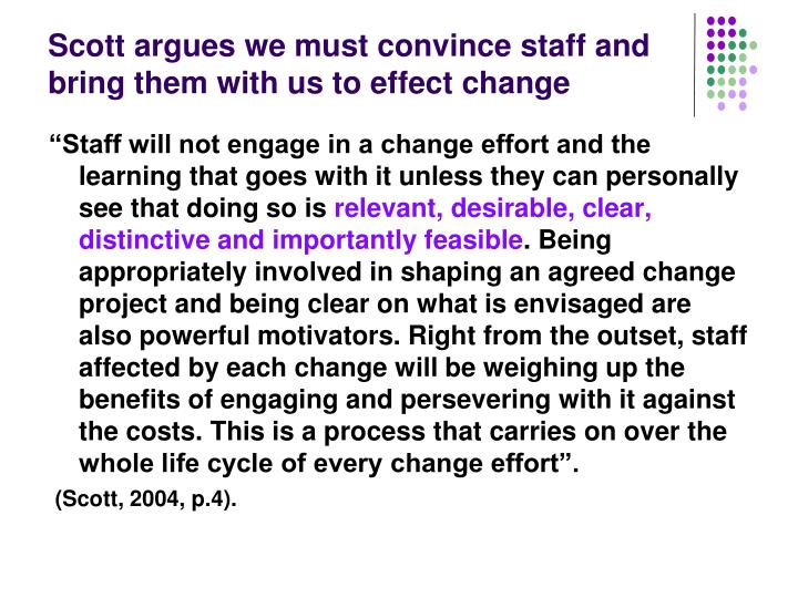 Scott argues we must convince staff and bring them with us to effect change