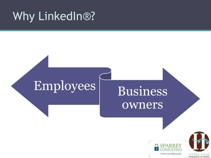 Why LinkedIn®?