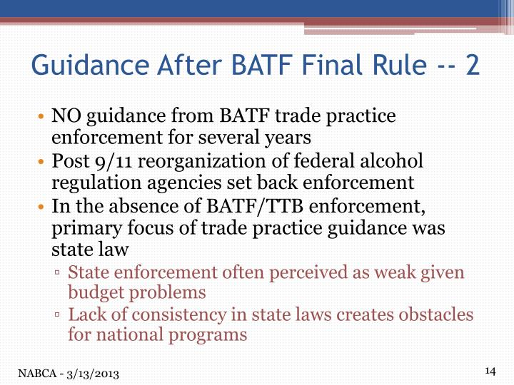 NO guidance from BATF trade practice enforcement for several years