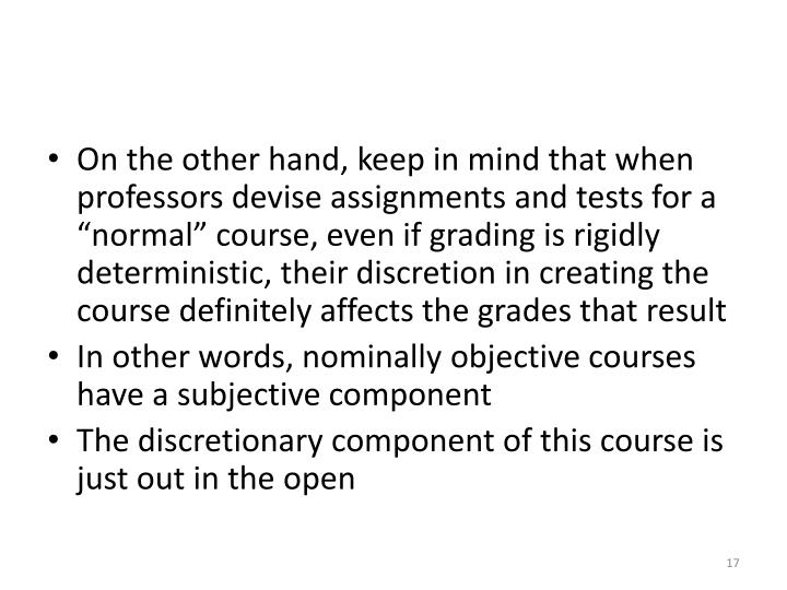 "On the other hand, keep in mind that when professors devise assignments and tests for a ""normal"" course,"