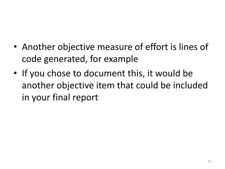 Another objective measure of effort is lines of code generated, for example