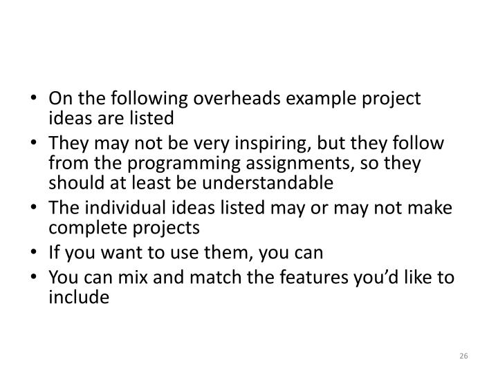 On the following overheads example project ideas are listed