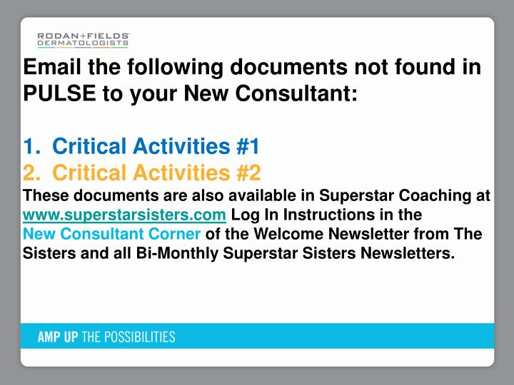 Email the following documents not found in PULSE to your New Consultant: