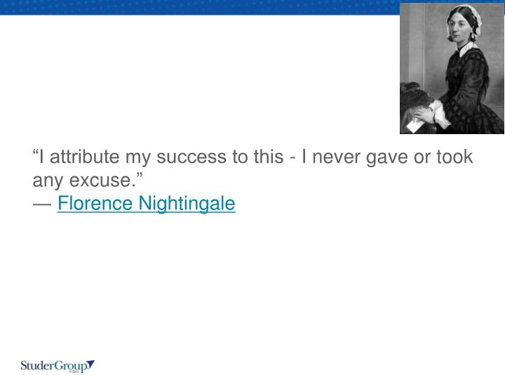 """""""I attribute my success to this - I never gave or took"""