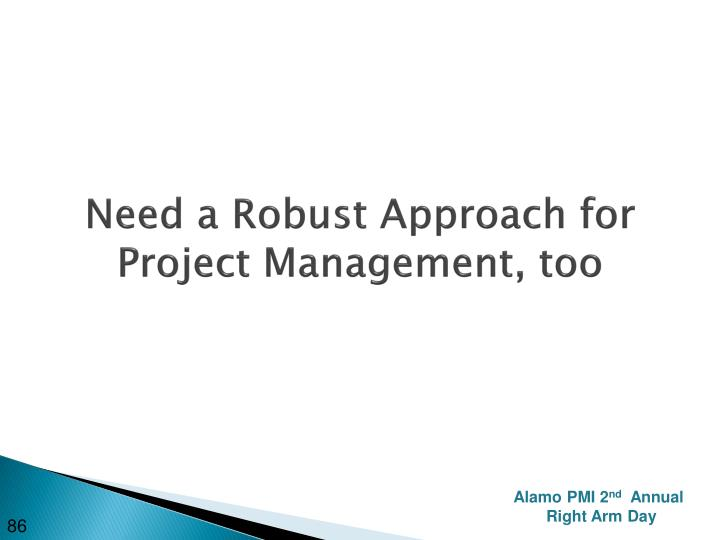 Need a Robust Approach for Project Management, too