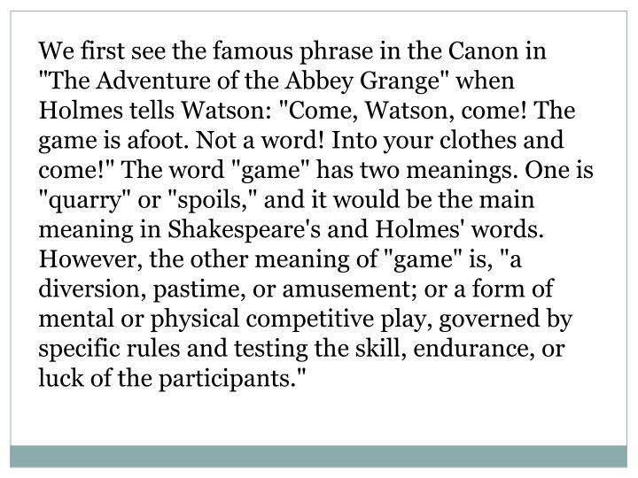 "We first see the famous phrase in the Canon in ""The Adventure of the Abbey"
