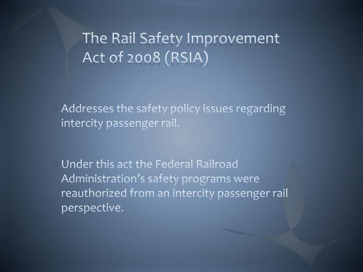 The Rail Safety Improvement Act of 2008 (RSIA)
