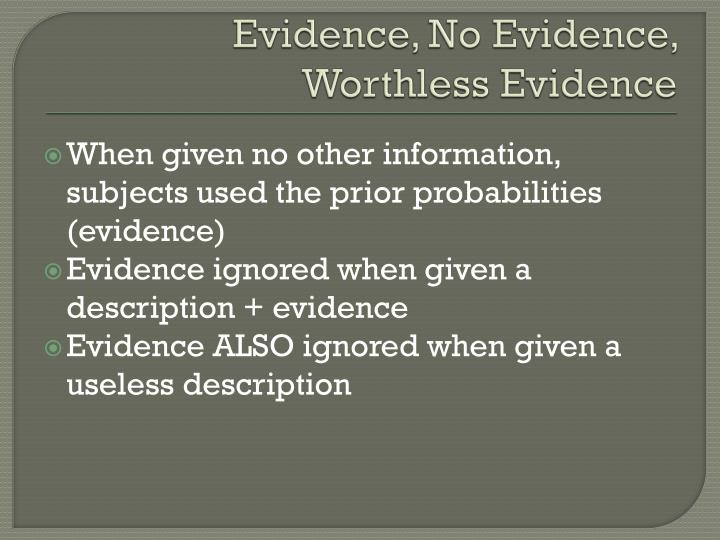 Evidence, No Evidence, Worthless Evidence